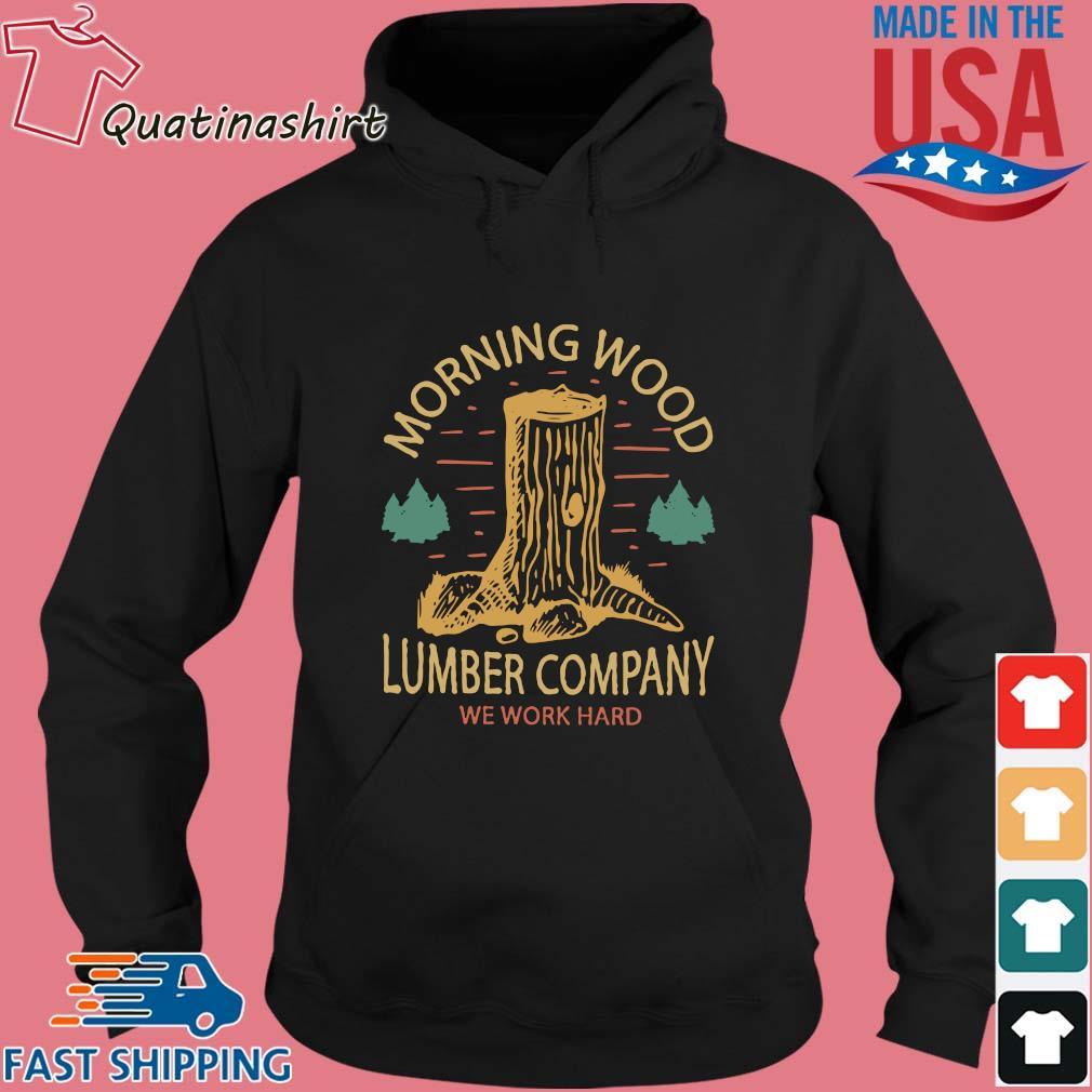 Morning wood lumber company we work hard s Hoodie den