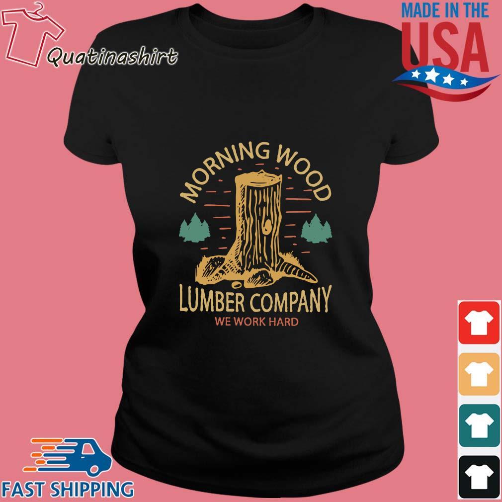 Morning wood lumber company we work hard s Ladies den