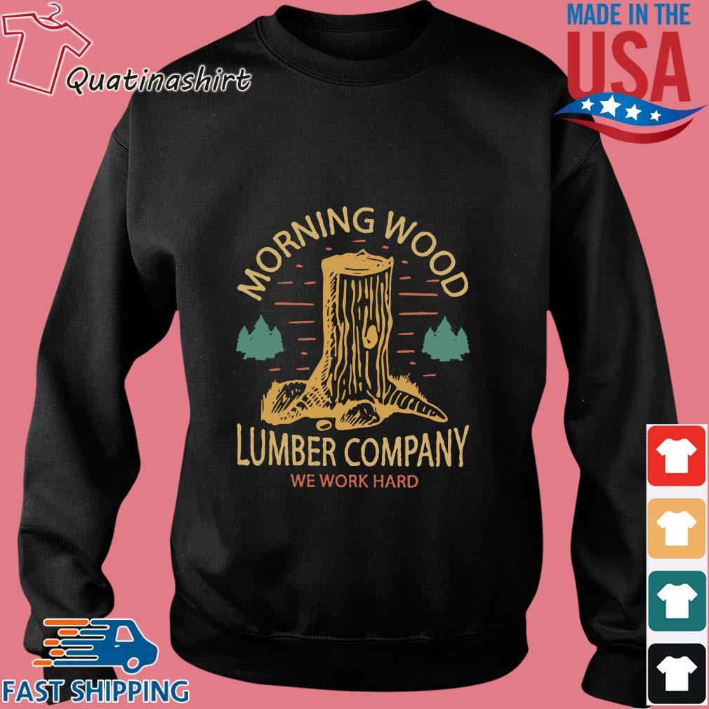 Morning wood lumber company we work hard s Sweater den