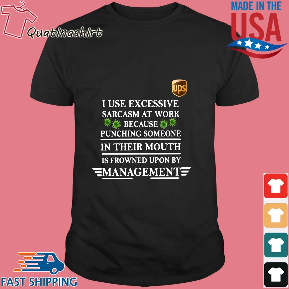 Ups I use excessive sarcasm at work because punching someone in their mouth is frowned upon by management covid-19 shirt