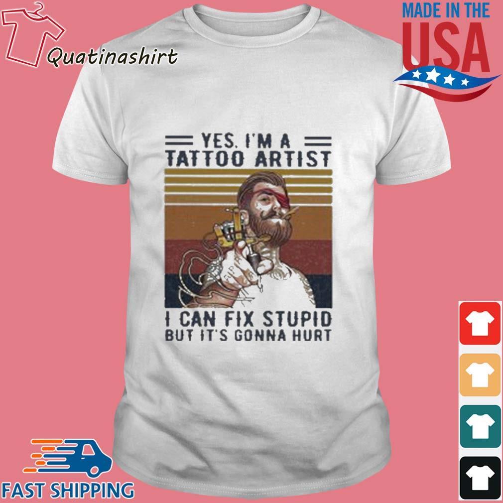 Men Yes I'm a tattoo artist I can fix stupid but it's gonna hurt Vintage shirt