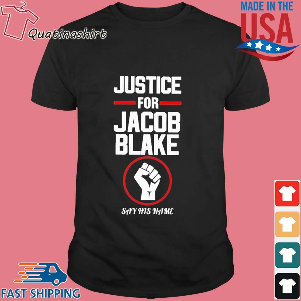 Justice for Jacob blake say this name shirt