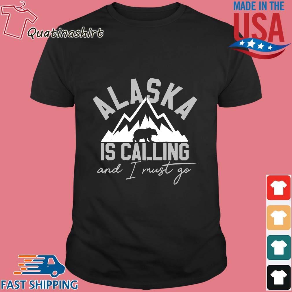 Alaska is calling and I must go shirt