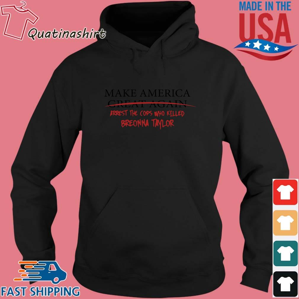 Make America great again arrest the cops who killed breonna taylor s Hoodie den