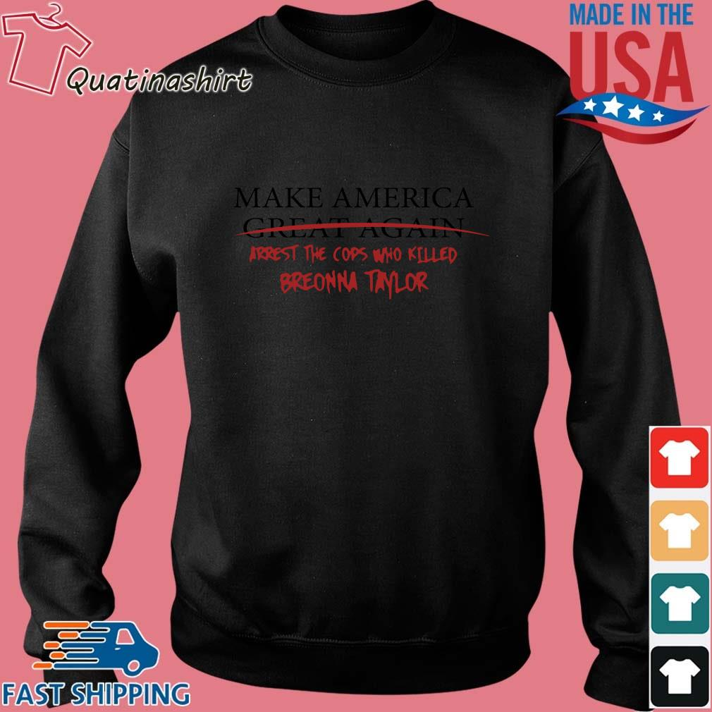 Make America great again arrest the cops who killed breonna taylor s Sweater den
