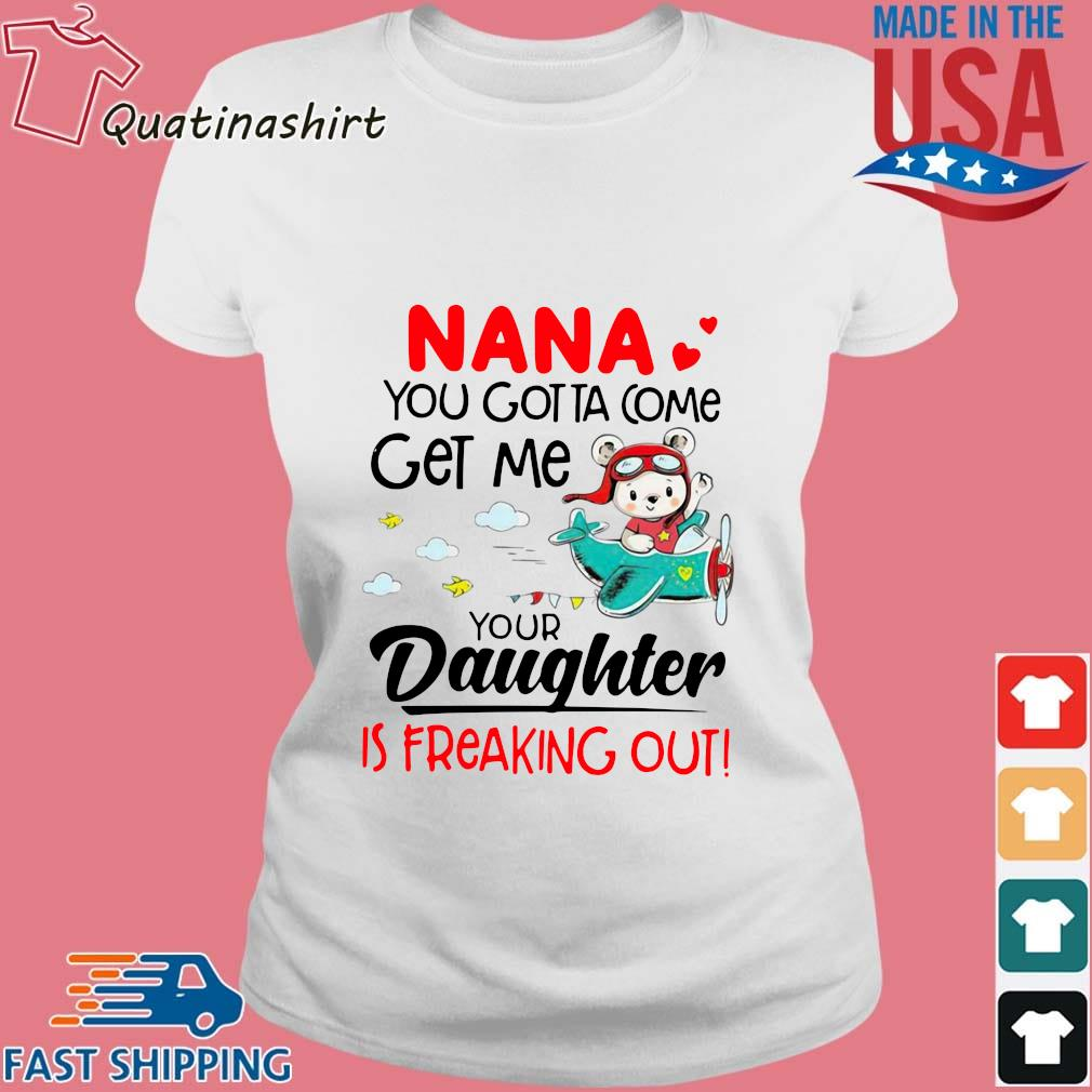 Nana you gotta come get me your daughter is freaking out s Ladies trang