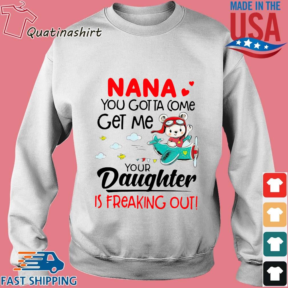 Nana you gotta come get me your daughter is freaking out s Sweater trang