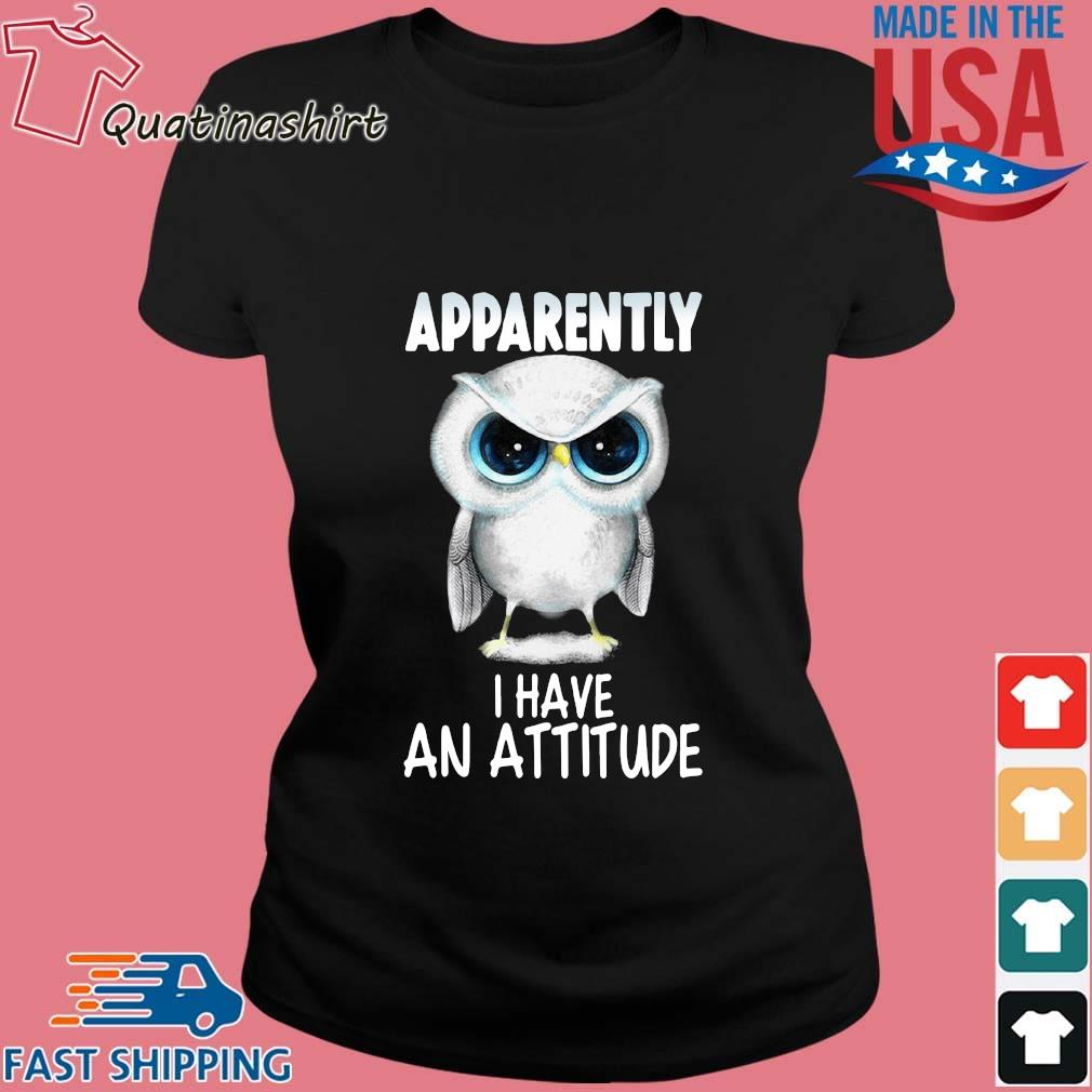 Owl apparently I have an attitude shirts Ladies den