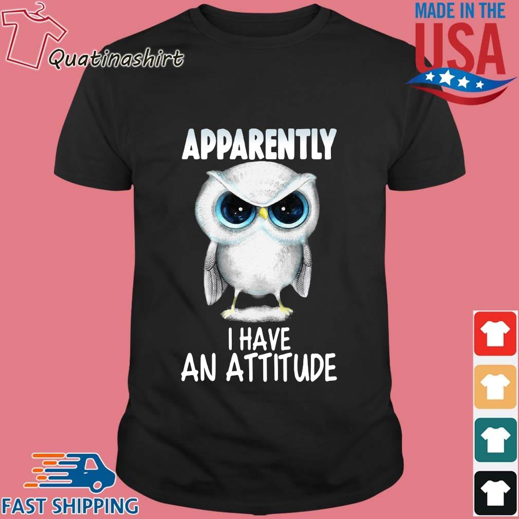 Owl apparently I have an attitude shirts
