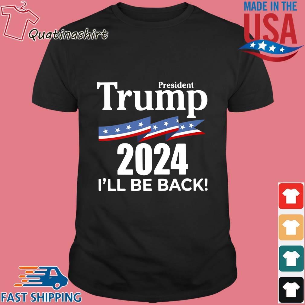 President Donald Trump 2024 I'll be back shirt