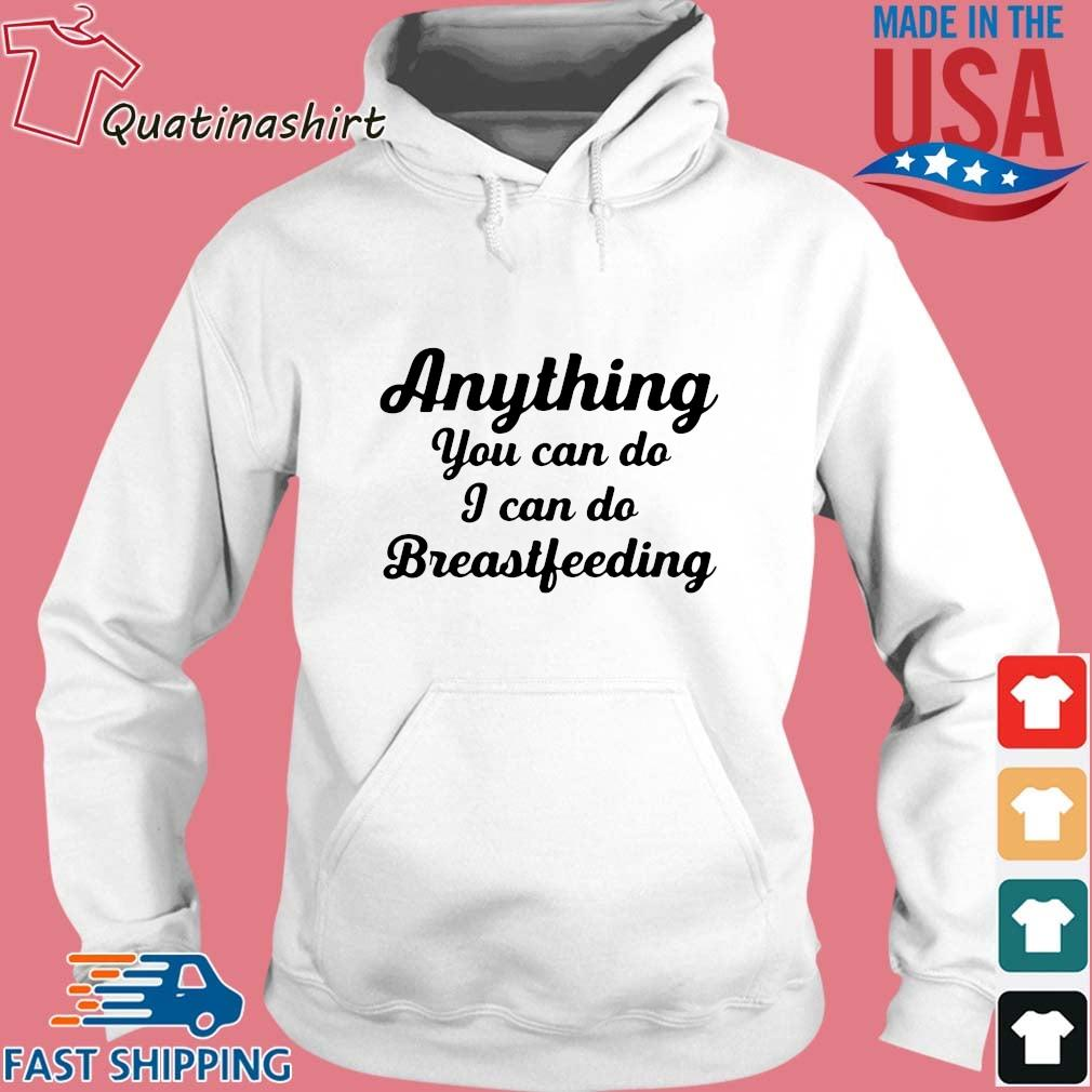 Anything you can do I can do Breastfeeding s Hoodie trang