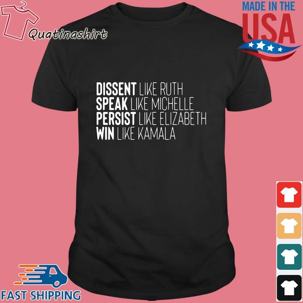 Dissent like ruth speak like michelle persist like elizabeth win like Kamala shirt
