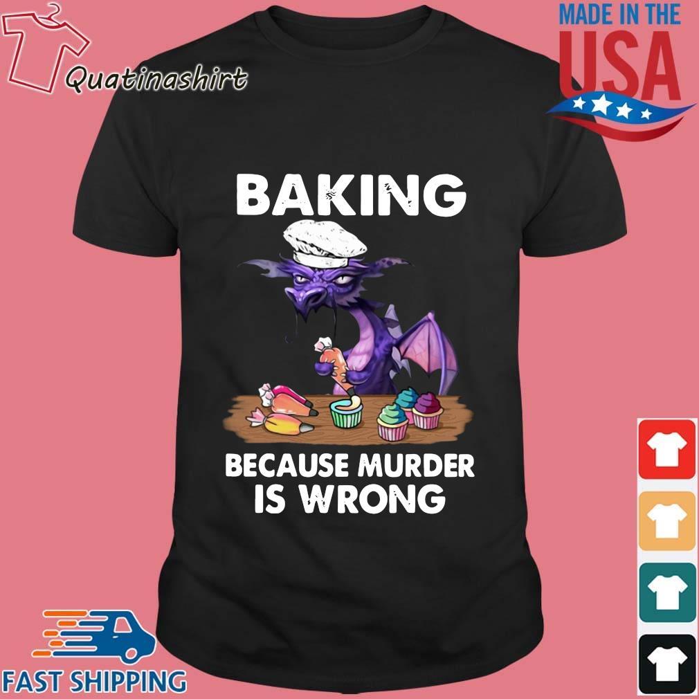 Dragon baking because murder is wrong shirt