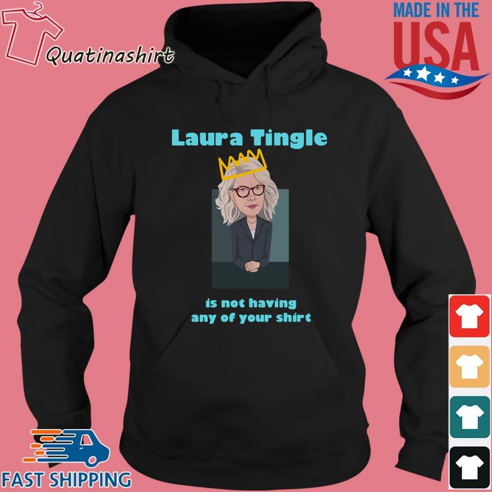 Laura Tingle Is Not Having Any Of Your Shirt Hoodie den