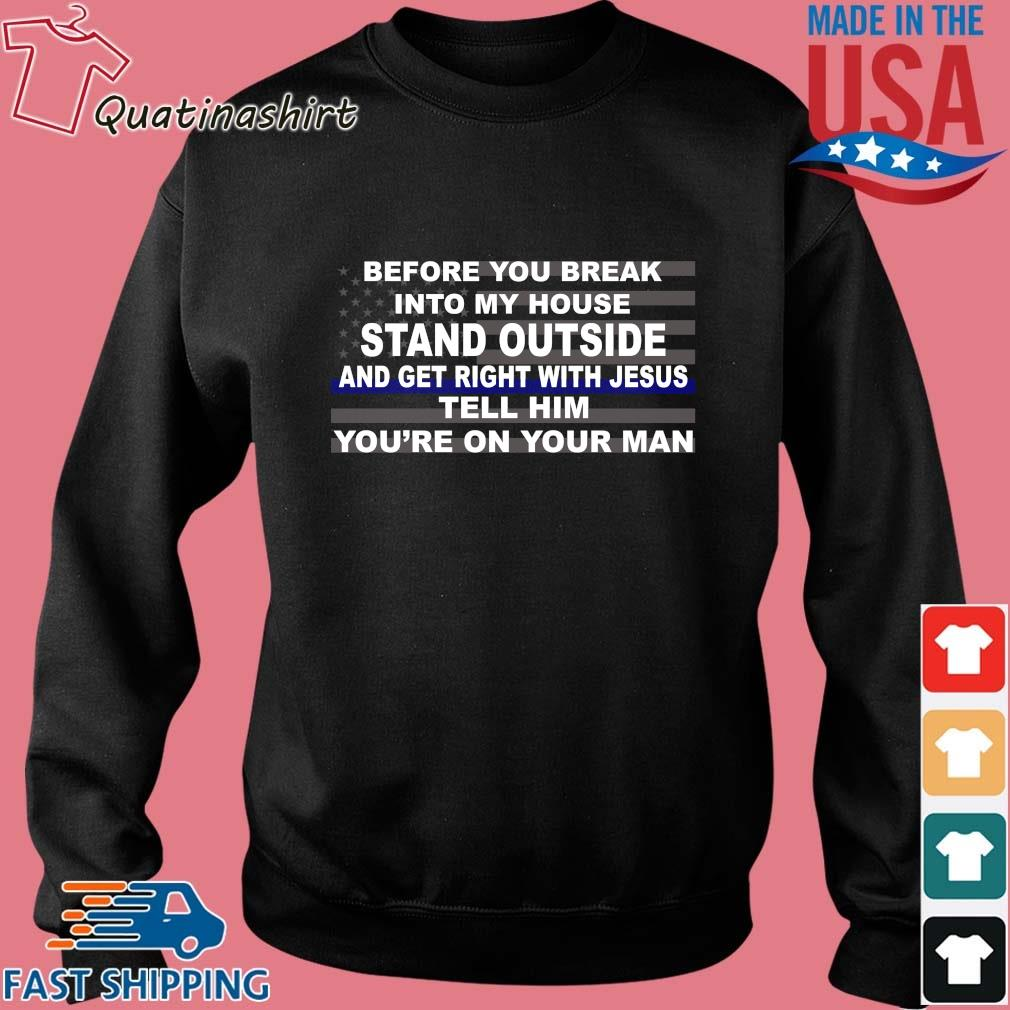 Before you break into my house stand outside and get right with Jesus American flag s Sweater den