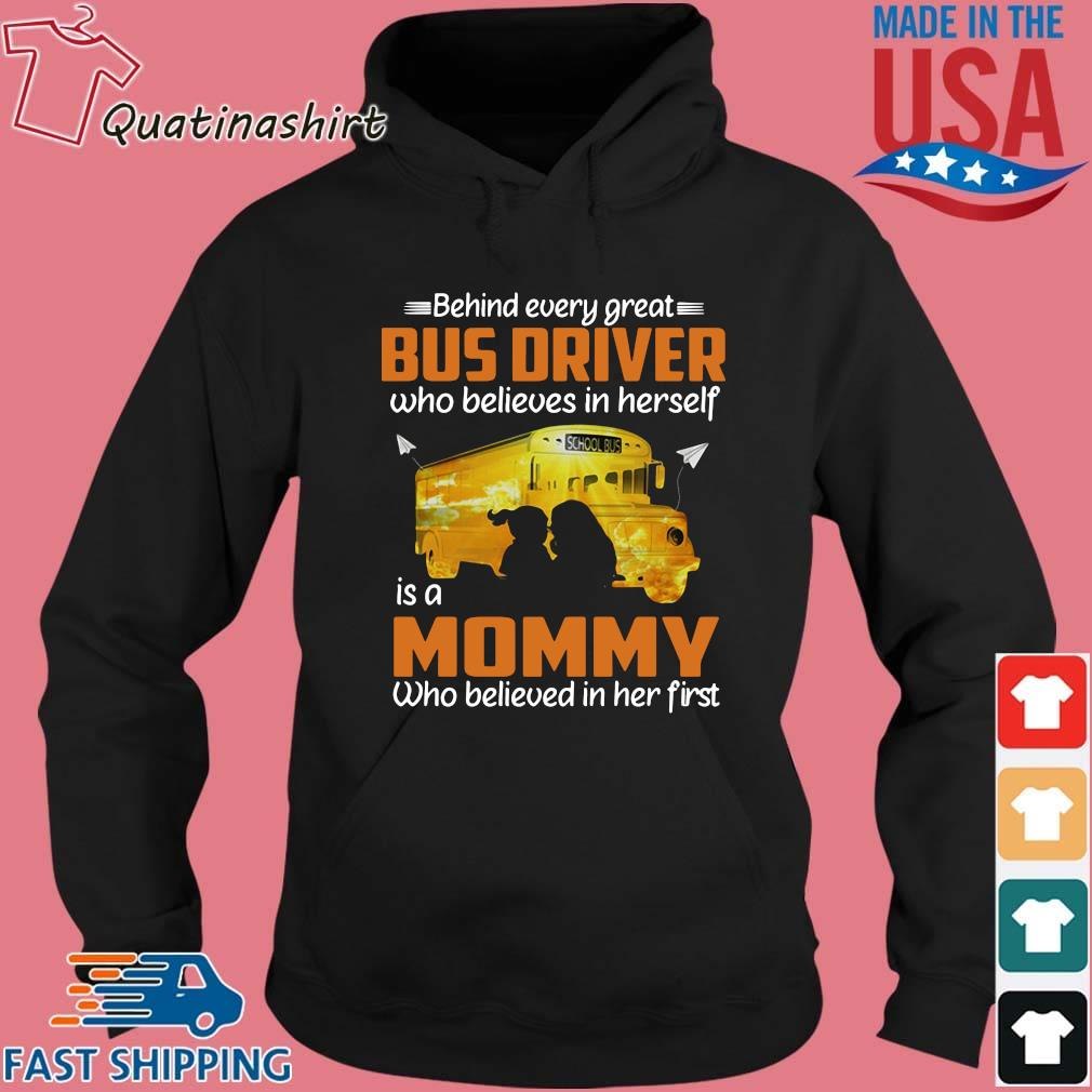 Behind Every Great Bus Driver Who Believes In Herself Is A Mommy Shirt Hoodie den