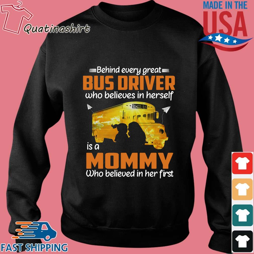 Behind Every Great Bus Driver Who Believes In Herself Is A Mommy Shirt Sweater den