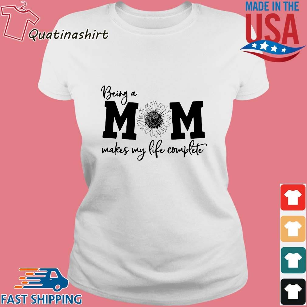 Being Mom Makes My Life Complete Shirt Ladies trang