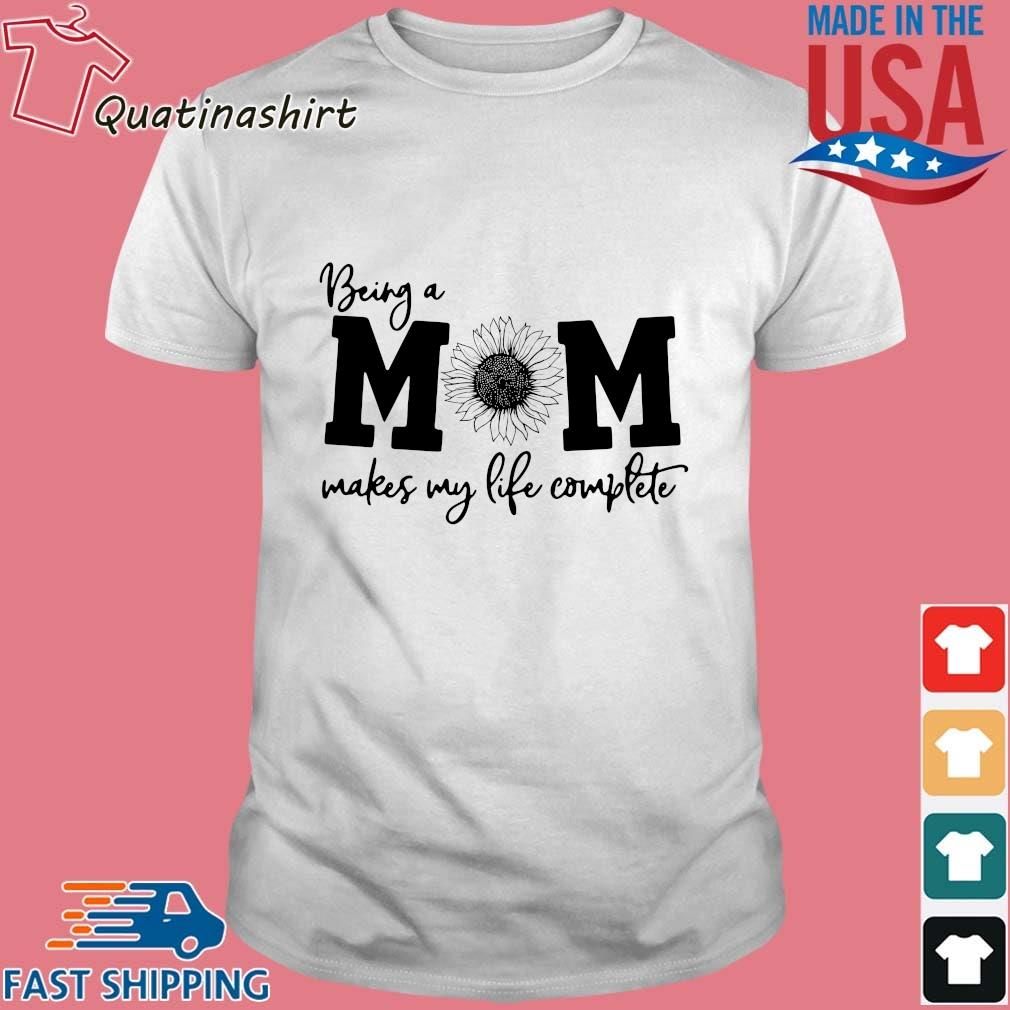 Being Mom Makes My Life Complete Shirt