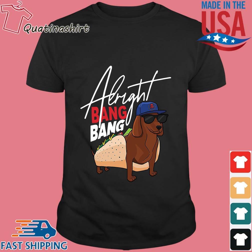 Dachshund Alright Bang Bang Shirt