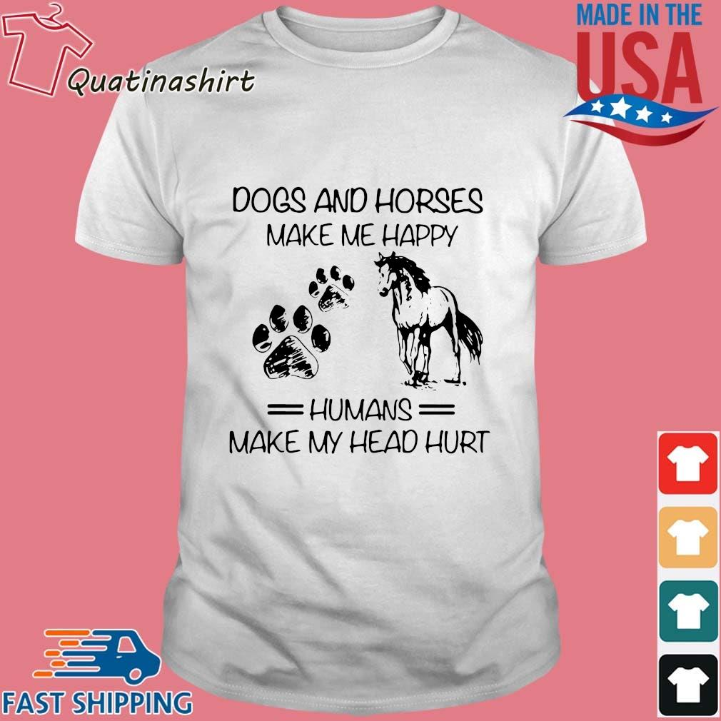 Dogs and horse make Me happy humans make my head hurt shirt