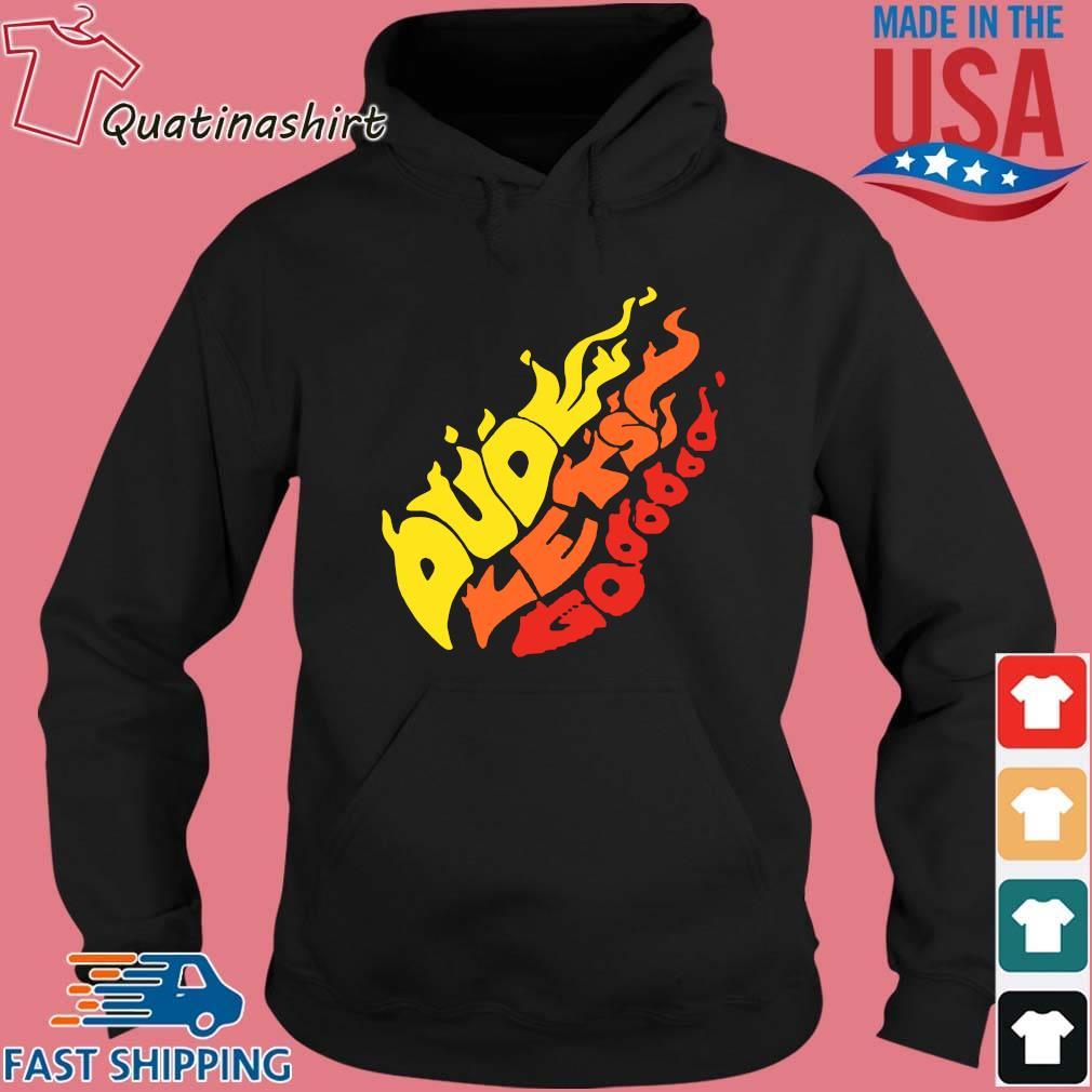 Dude Let's Go Fire Shirt Hoodie den