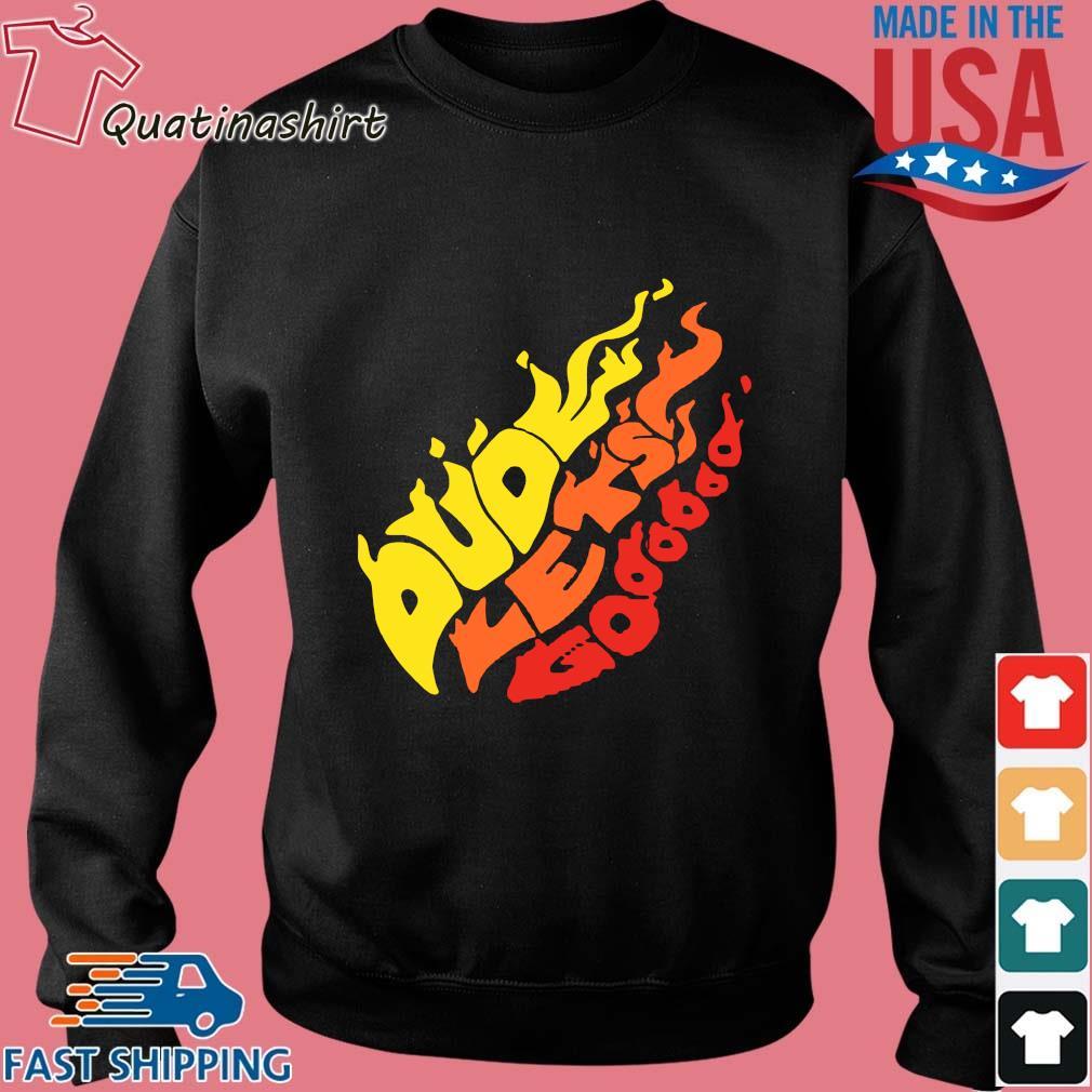 Dude Let's Go Fire Shirt Sweater den
