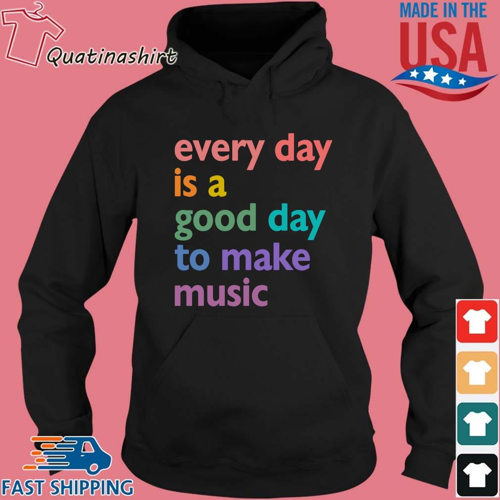 Every Day Is A Good Day To Make Music Color Shirt Hoodie den