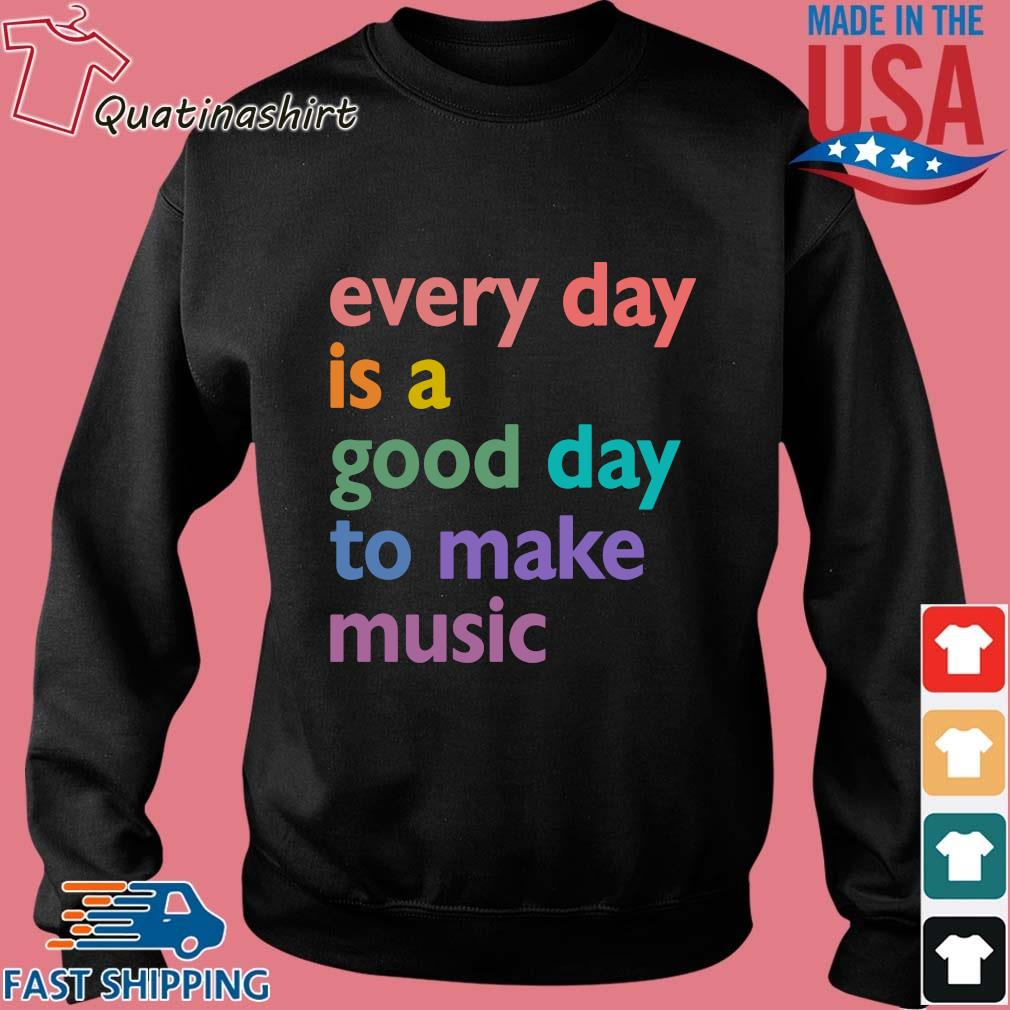 Every Day Is A Good Day To Make Music Color Shirt Sweater den