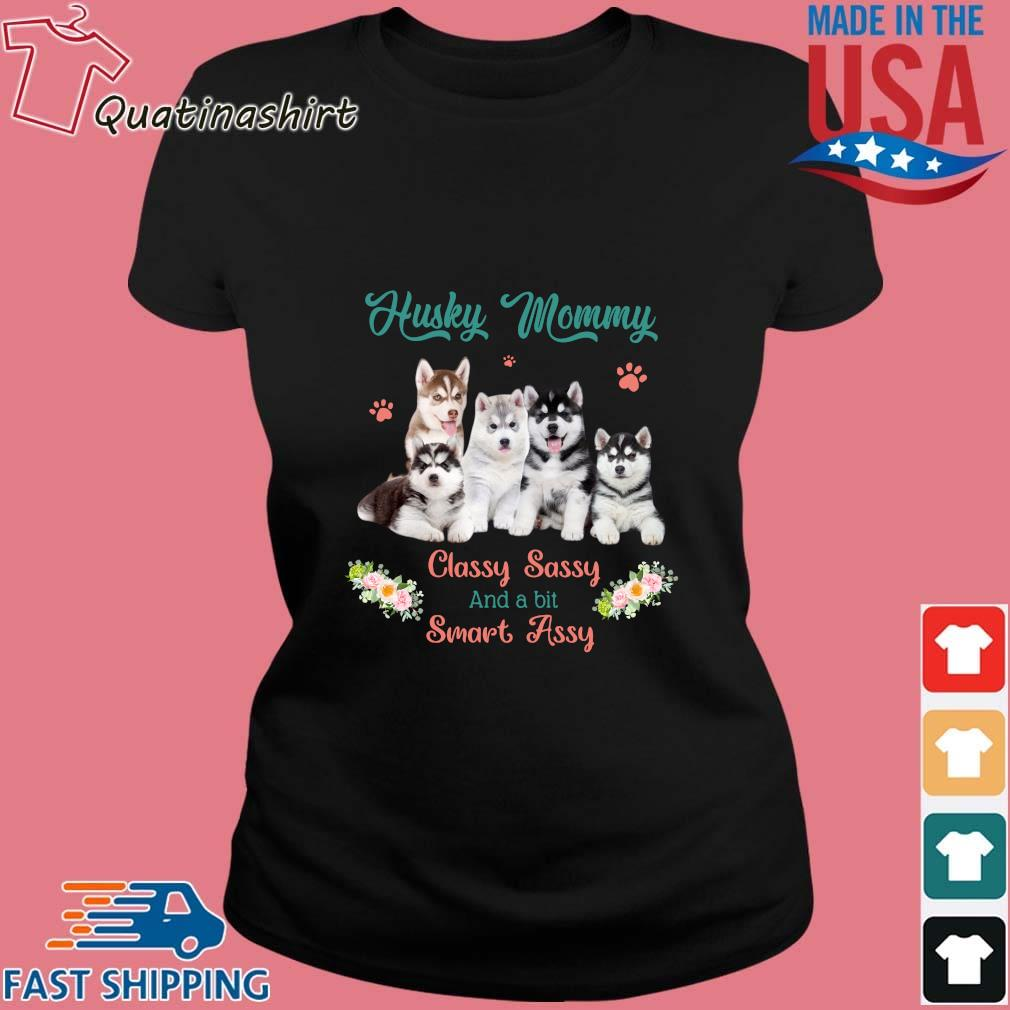 Husky Mommy Classy Sassy And A Bit Smart Assy Flower Shirt Ladies den