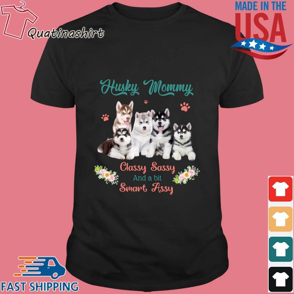 Husky Mommy Classy Sassy And A Bit Smart Assy Flower Shirt