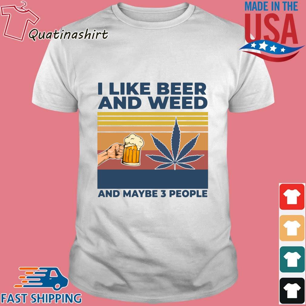 I Like Beer And Weed And Maybe 3 People Vintage Shirt