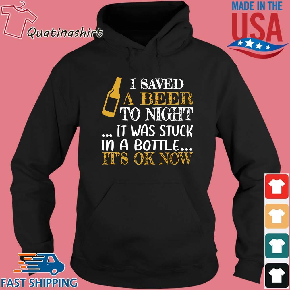 I saved a beer to night it was stuck in a bottle it's ok now s Hoodie den