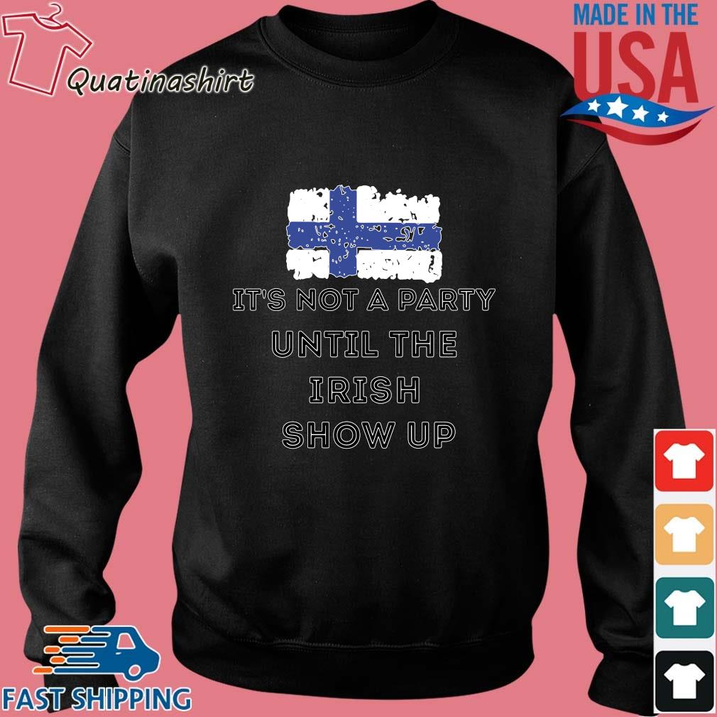 It's Not A Party Until The Irish Show Up Finland Flag Shirt Sweater den