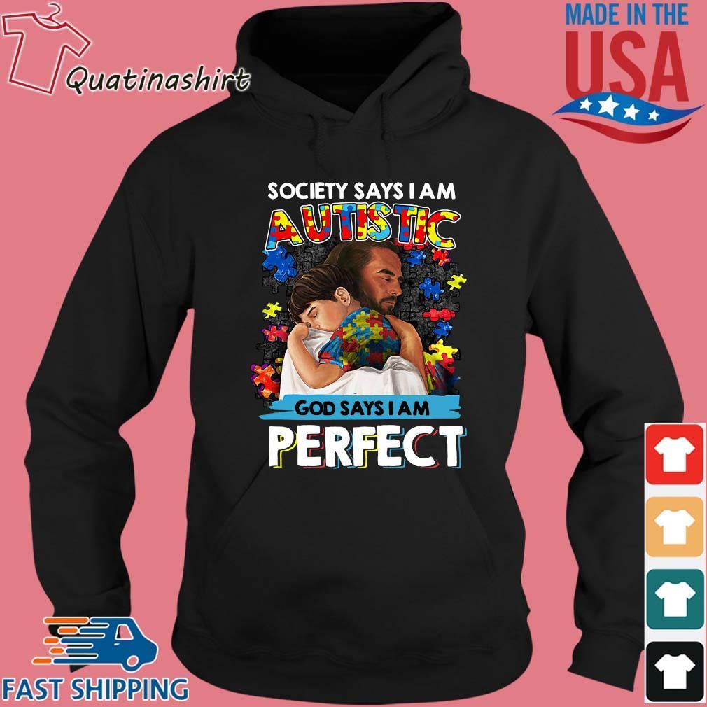 Jesus Society Says I Am Autistic God Says I Am Perfect Shirt Hoodie den