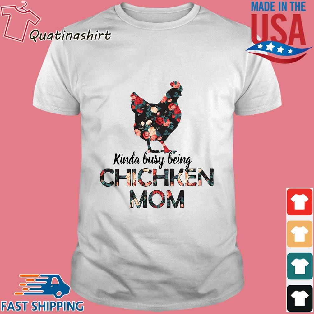 Kinda busy being chicken mom floral shirt