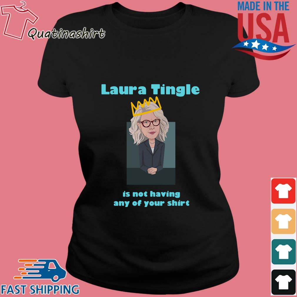 Laura Tingle Is Not Having Any Of Your Shirt Ladies den