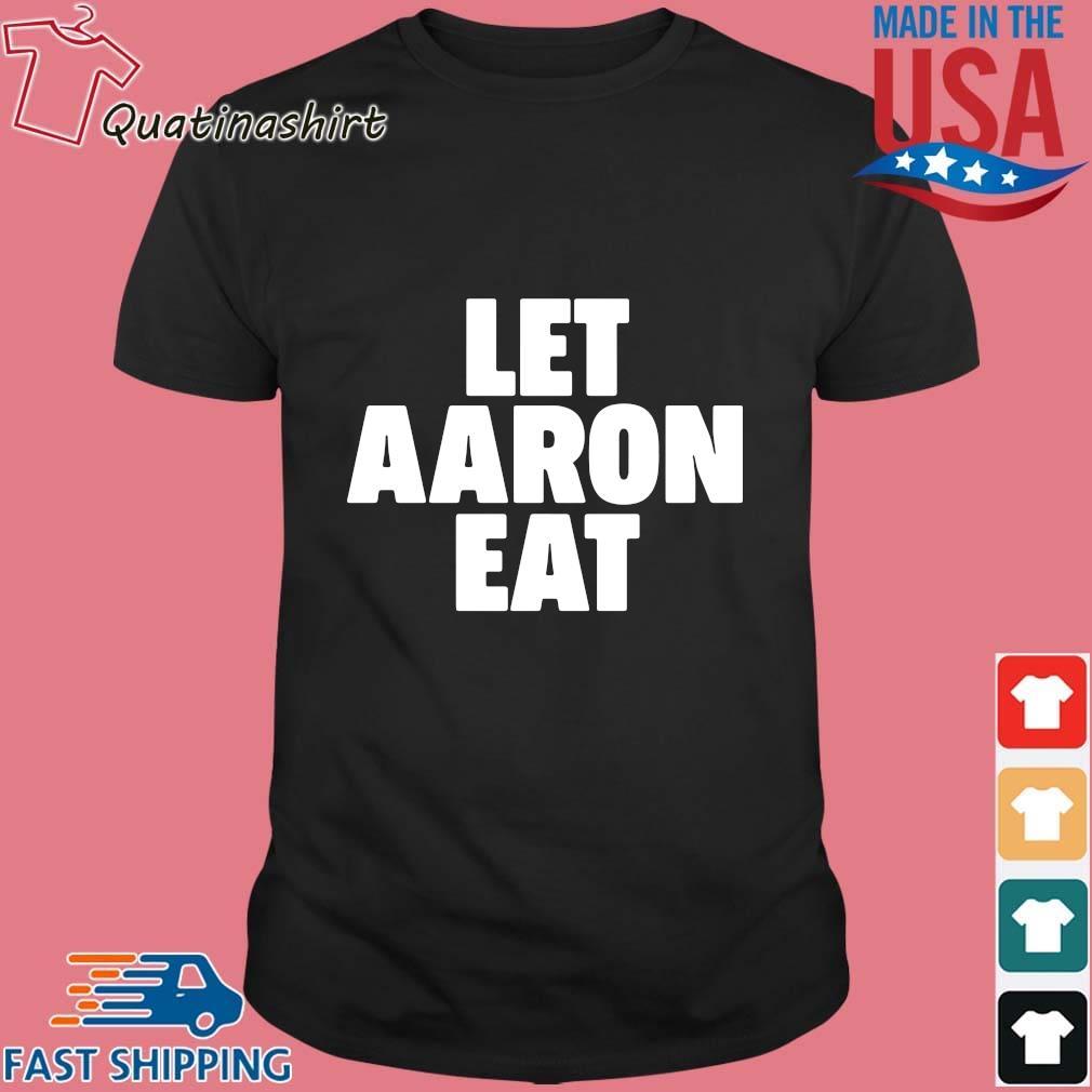Let aaron eat 2021 shirt