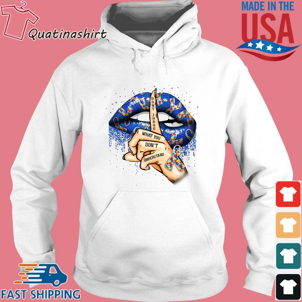 Lips Autism Don't Judge What You Don't Understand Shirt Hoodie trang