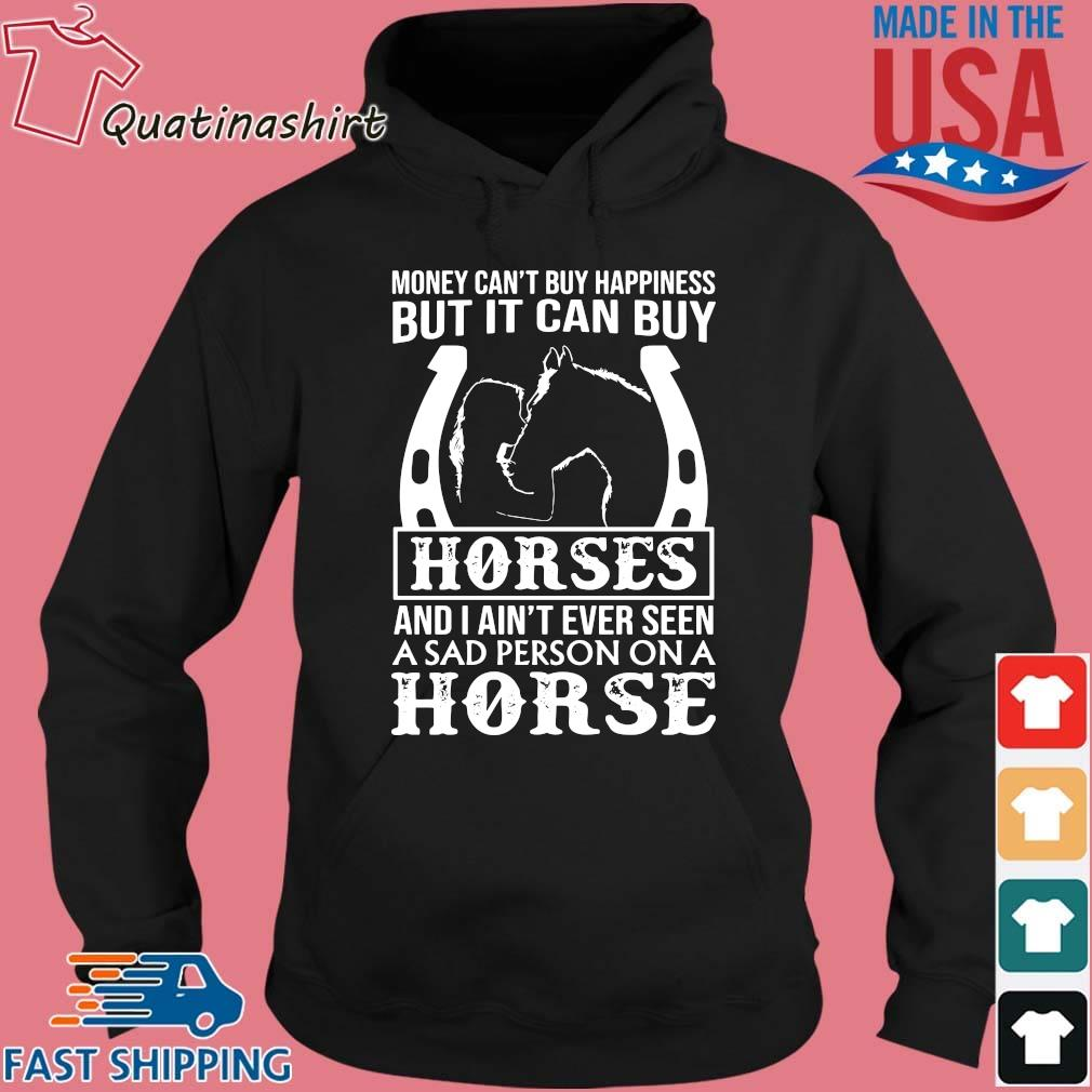 Money Can't Buy Happiness But It Can Buy Horses And I Ain't Ever Seen Shirt Hoodie den