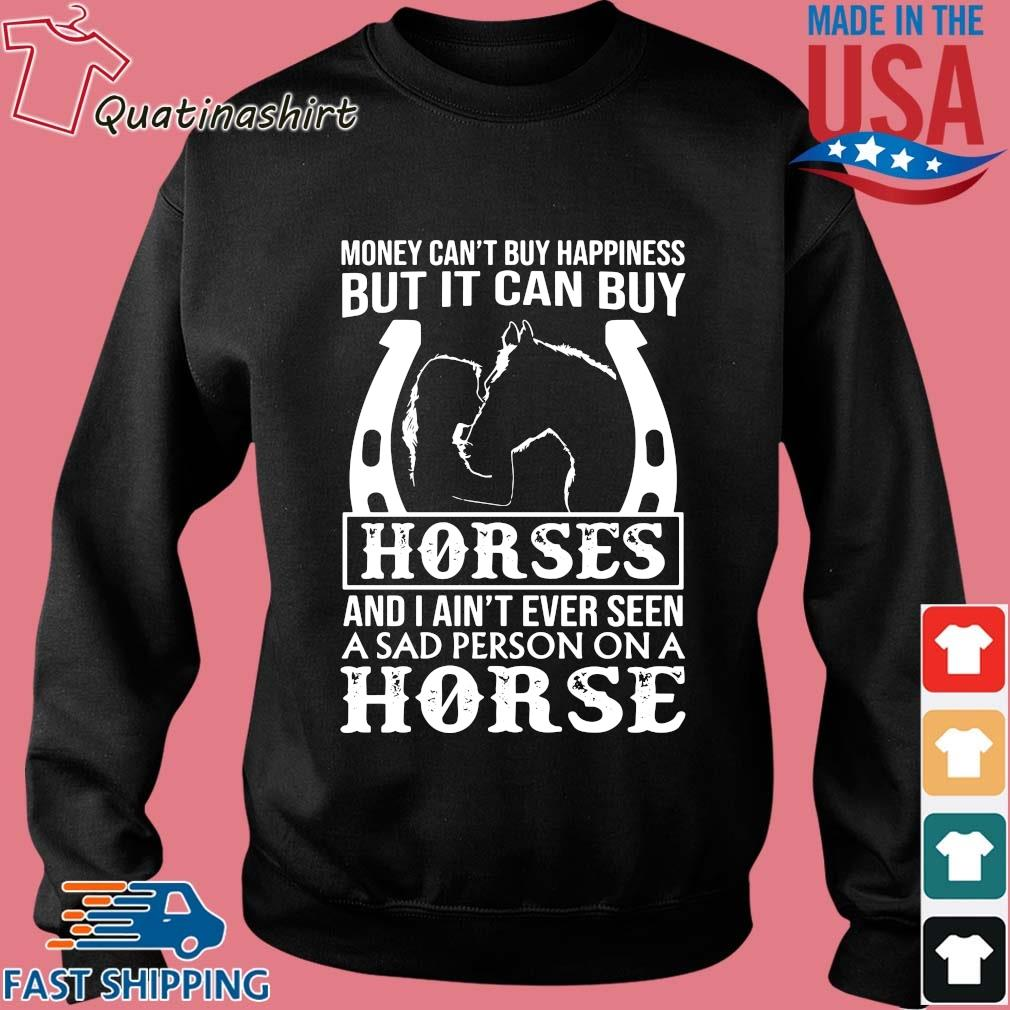 Money Can't Buy Happiness But It Can Buy Horses And I Ain't Ever Seen Shirt Sweater den