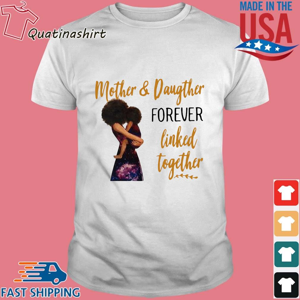 Mother and daughter forever linked together shirt