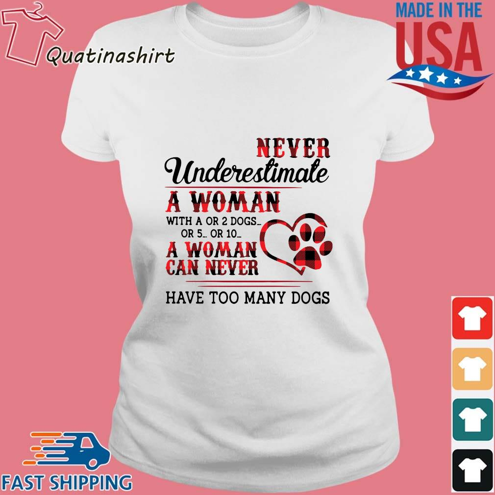 Never Underestimate A Woman With A Or 2 Dogs Or 5 Or 10 A Woman Can Never Have Too Many Dogs Striped Shirt Ladies trang