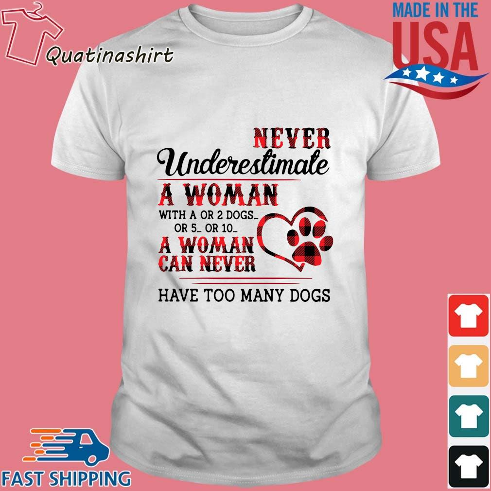 Never Underestimate A Woman With A Or 2 Dogs Or 5 Or 10 A Woman Can Never Have Too Many Dogs Striped Shirt