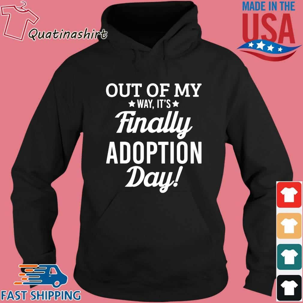 Out of my way it's finally adoption day s Hoodie den