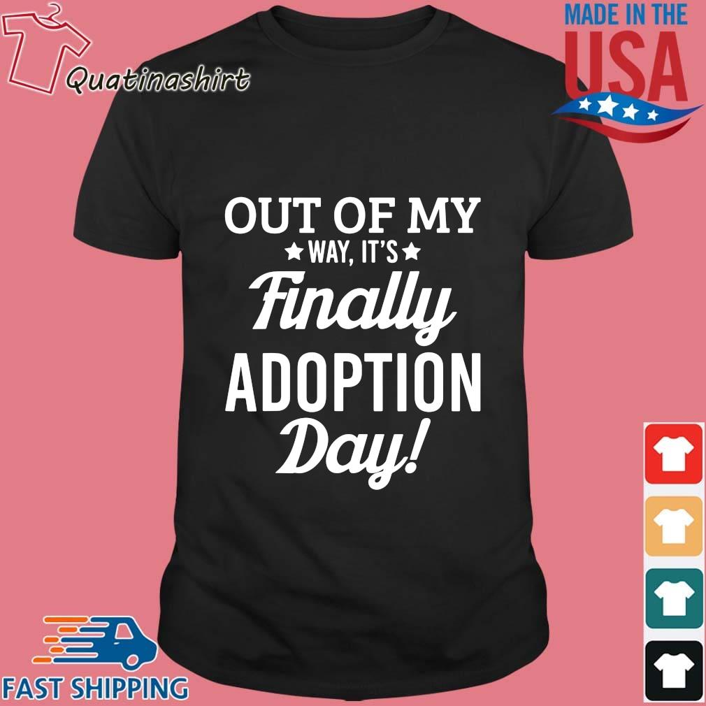 Out of my way it's finally adoption day shirt