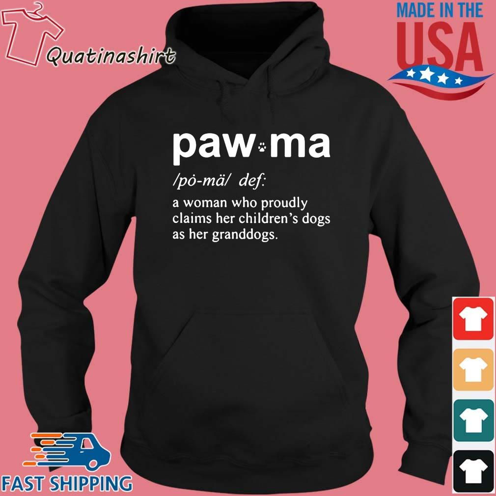 Paw Ma A Woman Who Proudly Claims Her Childrens Dogs As Her Granddogs Shirt Hoodie den