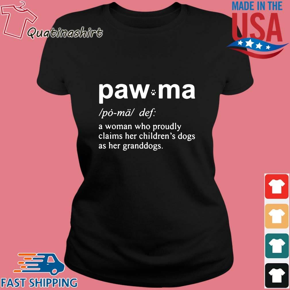 Paw Ma A Woman Who Proudly Claims Her Childrens Dogs As Her Granddogs Shirt Ladies den