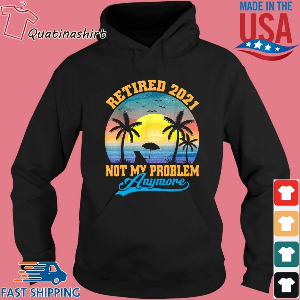 Retired 2021 Not My Problem Anymore Vintage Shirt Hoodie den