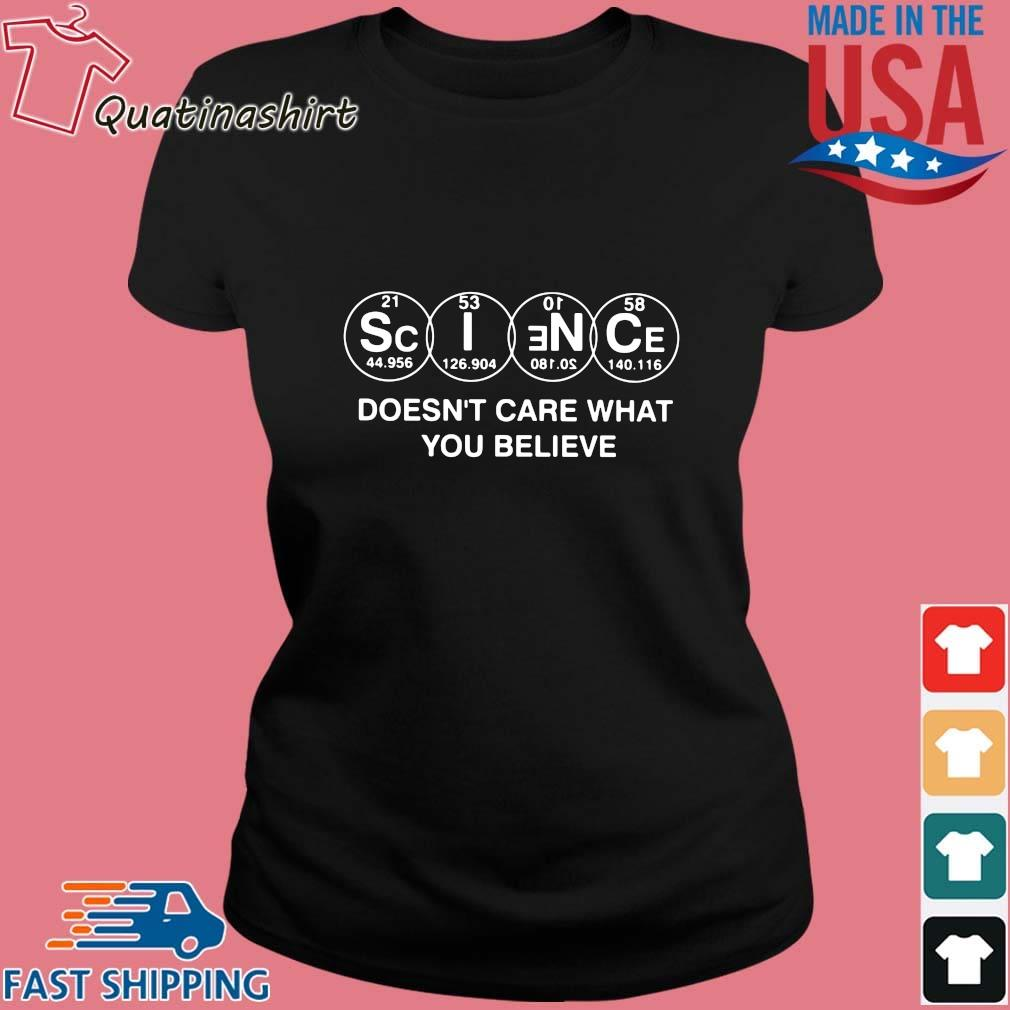 Science Doesn't Care What You Believe Shirt Ladies den